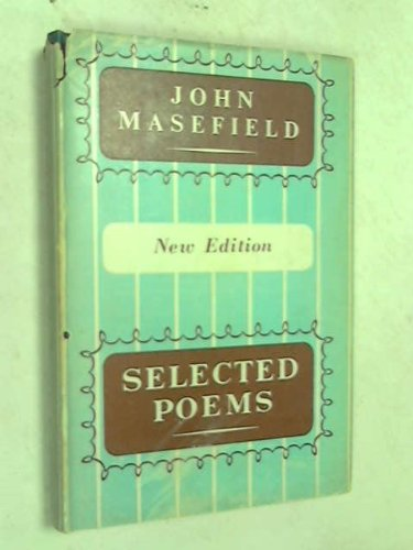 SELECTED POEMS - New Edition: Sea Fever; Land Workers; The West Wind; The Everlasting Mercy; The Widow in the Bye Street; The Wanderer; August 1914; Selected Sonnets; Good Friday; Reynard the Fox; The Hounds of Hell; Cap on Head; The Fight on the Wall