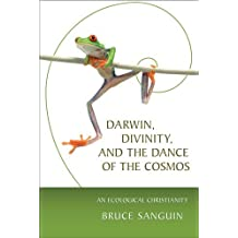 By Bruce Sanguin - Darwin, Divinity, and the Dance of the Cosmos: An Ecological Christianity
