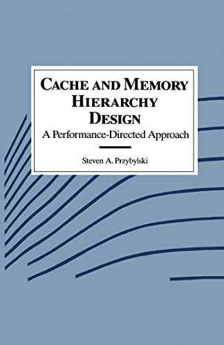 Download Cache and Memory Hierarchy Design: A Performance Directed Approach (The Morgan Kaufmann Series in Computer Architecture and Design) Pdf
