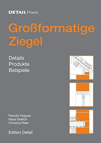 Großformatige Ziegel: Details, Produkte, Beispiele (DETAIL Praxis) Taschenbuch – 26. Februar 2013 Theodor Hugues Klaus Greilich Christine Peter 3920034090