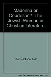 Madonna or Courtesan?: The Jewish Woman in Christian Literature by Livia Bitton-Jackson (1983-03-03)