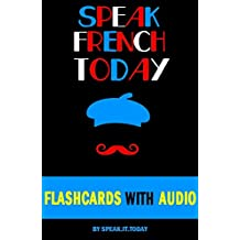 FRENCH: SPEAK FRENCH TODAY(WITH 500 FLASHCARDS AND AUDIO)