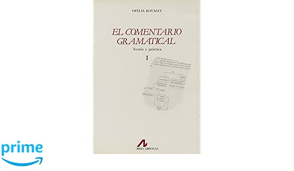 El comentario gramatical: teoría y práctica I Bibliotheca philologica: Amazon.es: Ofelia Kovacci: Libros