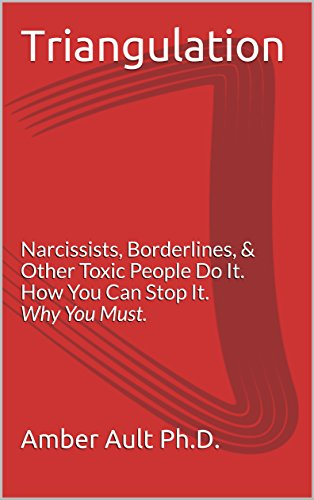 Triangulation: Narcissists, Borderlines, Other Toxic People Do It  How You  Can Stop It  Why You Must  (Happy Relationship Bootcamp Book 1)