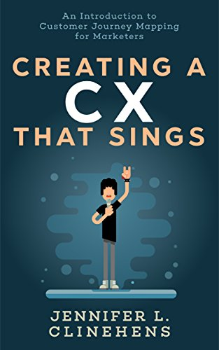 Creating a Customer Experience That Sings: An Introduction to Customer Journey Mapping for Marketers (English Edition)