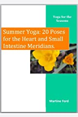 Summer Yoga: 20 Poses for the Heart and Small Intestine Meridians (Yoga for the Seasons Book 3) Kindle Edition