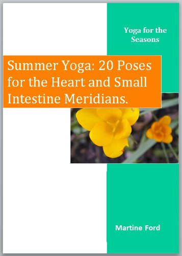 Summer Yoga: 20 Poses for the Heart and Small Intestine Meridians (Yoga for the Seasons Book - Series Meridian