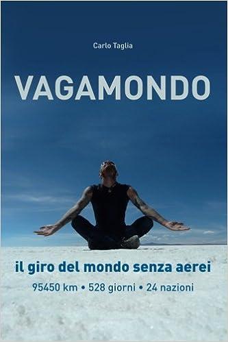 Amazon.it: Vagamondo: Il Giro Del Mondo Senza Aerei - Carlo Taglia - Libri