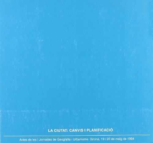 Descargar Libro La Ciutat: Canvis I Planificació: Actes De Les I Jornades De Geografia I Urbanisme De Jornades Jornades De Geografia I Urbanismo