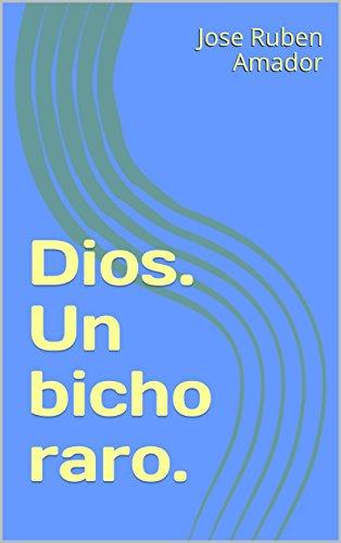 Dios. Un bicho raro. (Spanish Edition)
