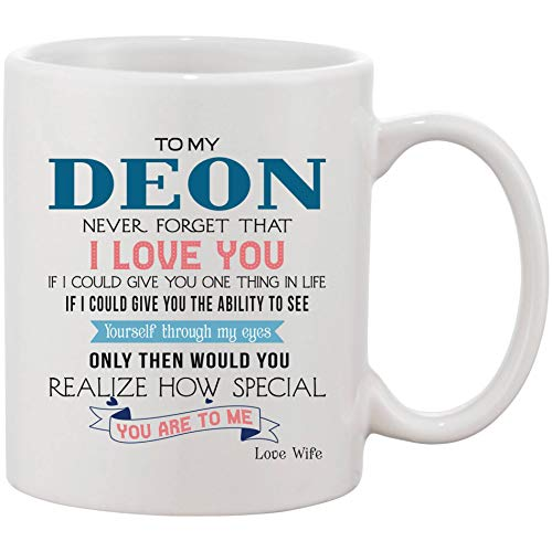 Romantic Wedding Anniversary, Birthday Gift For Him, Husband - To My Deon Never Forget That I Love You If I Could Give You The Ability To See Yourself You Realize How Special Mug 11oz