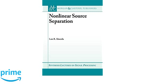 Nonlinear Source Separation (Synthesis Lectures on Signal Processing)