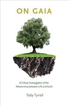 On Gaia: A Critical Investigation of the Relationship between Life and Earth by [Tyrrell, Toby]