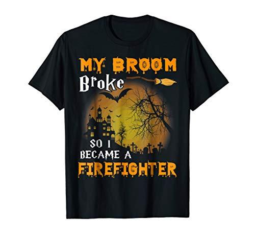 My Broom Broke So I Became A Firefighter T-Shirt -