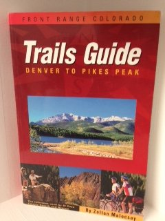 Trail Guide to Front Range Colorado - Denver to Pike's Peak (Hiking Pikes Peak)