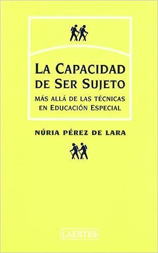 La capacidad de ser sujeto: Más allá de las técnicas en educación especial Psicopedagogía: Amazon.es: Núria Pérez de Lara Ferre: Libros