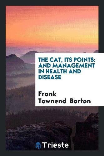 The Cat, Its Points: And Management in Health and Disease PDF