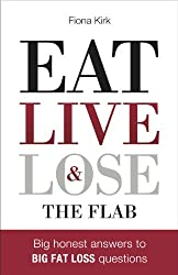 Eat Live & Lose the Flab: BIG honest answers to BIG fat loss questions
