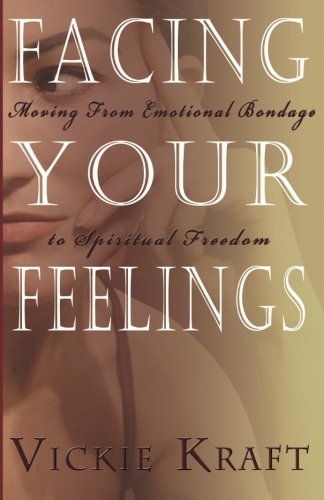 Facing Your Feelings: Moving from Emotional Bondage to Spiritual Freedom