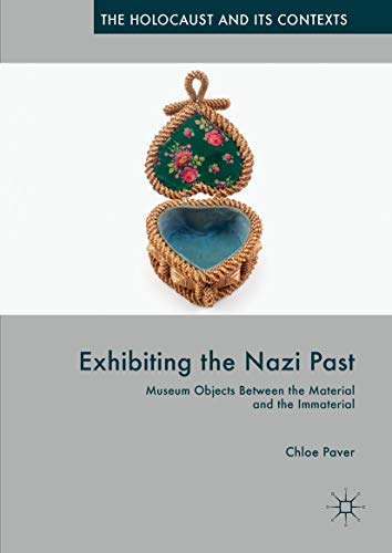 Exhibiting the Nazi Past: Museum Objects Between the Material and the Immaterial (The Holocaust and its Contexts) por Chloe Paver