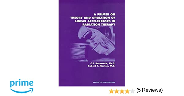 Amazon a primer on theory and operation of linear amazon a primer on theory and operation of linear accelerators in radiation therapy 9780944838662 c j karzmark robert j morton books fandeluxe Images