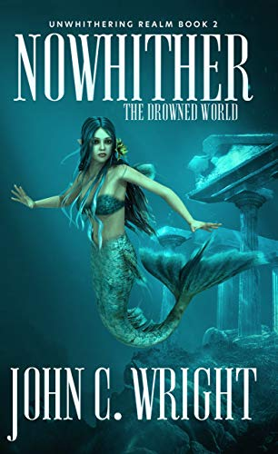 Nowhither: The Drowned World (The Unwithering Realm Book 2) by [Wright, John C.]