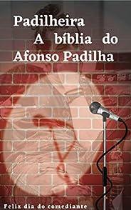 Padilheira: A bíblia do Afonso Padilha