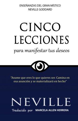 Lecciones para Manifestar tus Deseos: Ensenanzas de Neville Goddard (Spanish Edition) [Neville Goddard - Marcela Allen Herrera] (Tapa Blanda)
