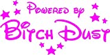 Powered By BITCH DUST - Vinyl decal for