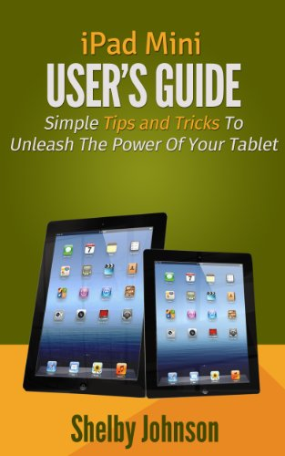 Book: iPad Mini User's Manual - Simple Tips and Tricks to Unleash the Power of Your Tablet! by Shelby Johnson