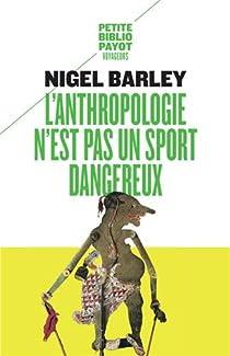 L'Anthropologie n'est pas un sport dangereux par Barley