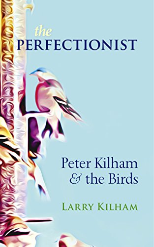Amazon the perfectionist peter kilham and the birds ebook the perfectionist peter kilham and the birds by kilham larry fandeluxe Image collections