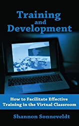 Training and Development: How to Facilitate Effective Training in the Virtual Classroom