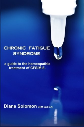 Chronic Fatigue Syndrome: A Guide to the Homeopathic Treatment of CFS/M.E. ()
