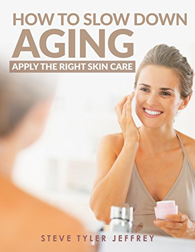 417oEZ3x0wL - Apply The Right Skin Care: How To Slow Down Aging (Beauty Tips, How to look younger, The Age Fix, Anti Aging, Health)
