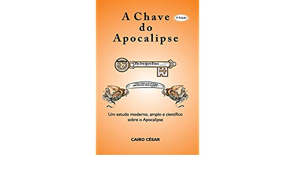 a chave do apocalipse: um estudo moderno, amplo e cientifico sobre o apocalipse (Portuguese Edition): cairo cesar: 9781537604251: Amazon.com: Books