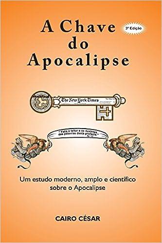 a chave do apocalipse: um estudo moderno, amplo e cientifico sobre o apocalipse (Portuguese Edition) (Portuguese) 3rd Edition