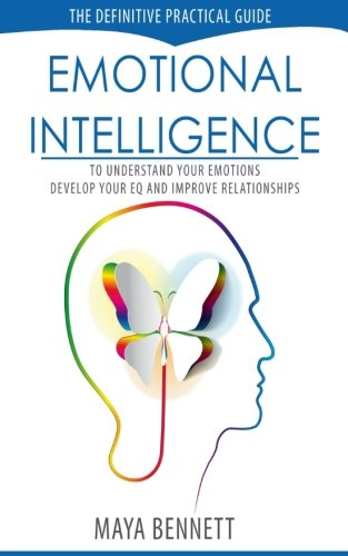 Emotional Intelligence: The Definitive Practical Guide to Understand Your Emotions, Develop Your EQ and Improve Your Relationships (Emotional Intelligence Series) (Volume 1)