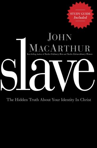 Slave: The Hidden Truth About Your Identity in Christ [John F. MacArthur] (Tapa Blanda)
