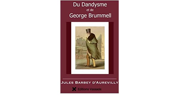 Du Dandysme et de George Brummell (French Edition)