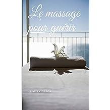 Le Massage Pour Guérir (French Edition)