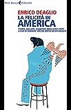 La felicità in America: Storie, ballate, leggende degli Stati Uniti a uso di giovani, vecchi, ostili ed entusiasti (Serie bianca)