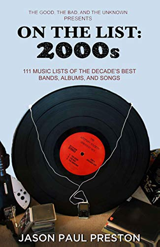 On The List: 2000s: 111 Music Lists of the Decade's Best Bands, Albums and Songs (Best Music Albums 2000s)