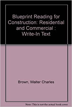 Blueprint Reading for Construction: Residential and Commercial : Write-In Text by Walter Charles Brown (1990-09-01)