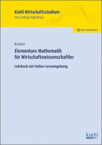 Elementare Mathematik für Wirtschaftswissenschaftler: Lehrbuch mit Online-Lernumgebung (Kiehl Wirtschaftsstudium)
