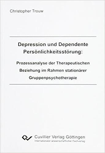 Depression und Dependente Persönlichkeitsstörung: Prozeßanalyse derTherapeutischen Beziehung im Rahmen stationärer Gruppenpsychotherapie