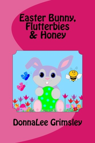 Easter Bunny, Flutterbies & Honey: Ages: 3-7. Precious & delightful rhyming book. Illustrated with colorful, cheerful & yummy pictures. Babies & ... readers will enjoy learning these words. pdf epub