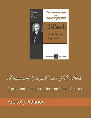 Prelude and Fugue C-dur I.S.Bach: Scores and sheet music for trombones Quartet (Music Baroqu Brass)