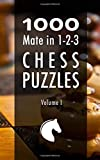 1000 Mate in 1-2-3 Chess Puzzles: Volume I
