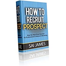 Network Marketing : How To Recruit Prospect  Step By Step From Newbies To Professional in network marketing: network marketing, multiple marketing, MLM, ... Step from Newbies to Professional Book 5)